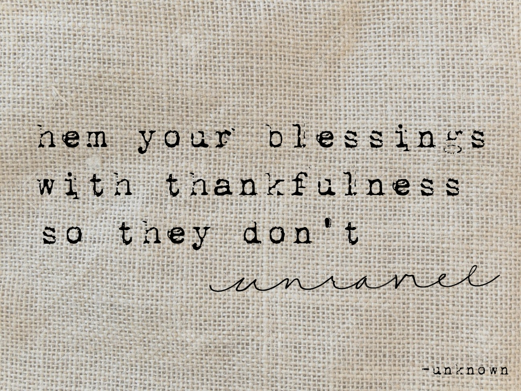 Hem your blessings with thankfulness
